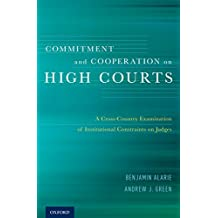 Commitment and Cooperation on High Courts: A Cross-Country Examination of Institutional Constraints on Judges