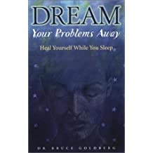 Dream Your Problems Away: Heal Yourself While You Sleep by Bruce Goldberg (2003-01-01)
