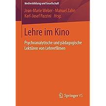 Lehre im Kino: Psychoanalytische und pädagogische Lektüren von Lehrerfilmen (Medienbildung und Gesellschaft, Band 38)