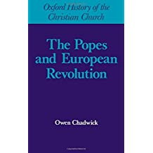 Popes and European Revolutuion (Oxford History of the Christian Church)