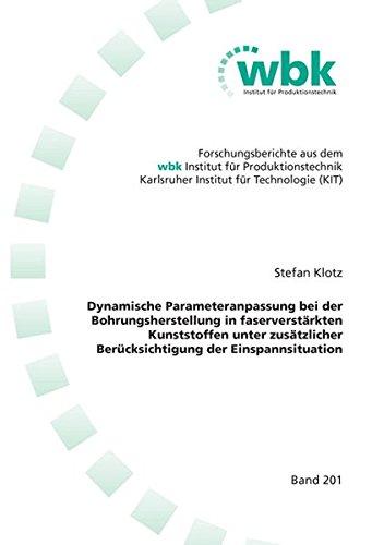 Dynamische Parameteranpassung bei der Bohrungsherstellung in faserverstärkten Kunststoffen unter zusätzlicher Berücksichtigung der Einspannsituation ... für Produktionstechnik Universität Karlsruhe)