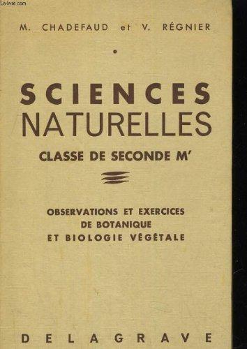 Sciences naturelles, classe de seconde m'. observations et exercices de botanique et biologie vegetale par M. CHADEFAUD et V. REGNIER