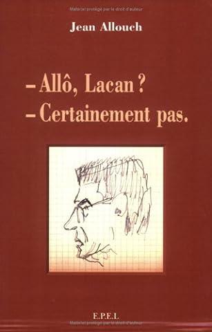 Allô Lacan ? Certainement pas.
