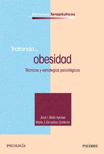 Tratando... obesidad: Técnicas y estrategias psicológicas (Recursos Terapéuticos) por José  I. Baile Ayensa