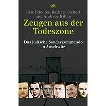 Zeugen aus der Todeszone: Das jüdische Sonderkommando in Auschwitz
