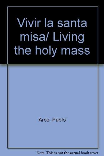 Vivir la santa misa/ Living the holy mass
