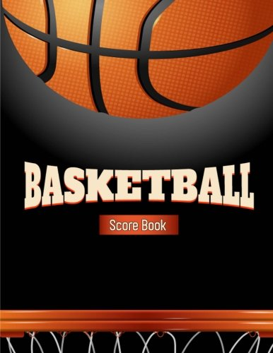 Basketball Score Book: Basketball Game Record Book, Basketball Score Keeper, Fouls, Scoring, Free Throws, Running score for both the home and visiting teams, Size 8.5 x 11 Inch, 100 Pages por Narika Publishing