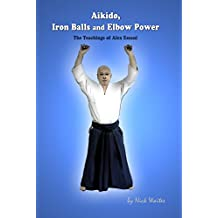 Aikido, Iron Balls and Elbow Power: The Teachings of Alex Essani (English Edition)