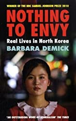 Nothing to Envy: Real Lives in North Korea by Barbara Demick (2010-02-04)