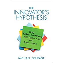 The Innovator's Hypothesis: How Cheap Experiments Are Worth More than Good Ideas (The MIT Press) (English Edition)
