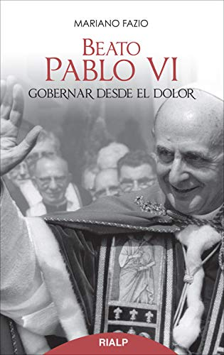 Beato Pablo VI. Gobernar desde el dolor (Bolsillo) por Mariano Fazio Fernández