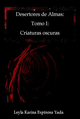 DESERTORES DE ALMAS: TOMO I: CRIATURAS OSCURAS