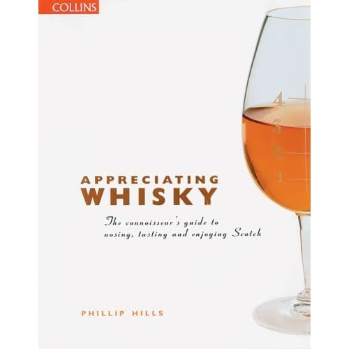 Appreciating Whisky: The Connoisseur's Guide to Nosing, Tasting, and Enjoying Scotch by Hills, Phillip (2002) Paperback