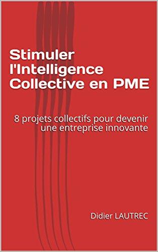 Stimuler l'Intelligence Collective en PME: 8 projets collectifs pour devenir une entreprise innovante por Didier LAUTREC