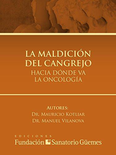 La Maldición del Cangrejo: Hacia dónde va la oncología por Dr. Mauricio Kotliar