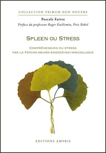 Spleen ou Stress - Compréhension du stress par la psycho-neuro-endocrino-immunologie par Pascale Faivre