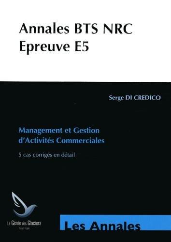 Annales Etudes de cas BTS NRC : Epreuve E5 Management et gestion d'activits commerciales