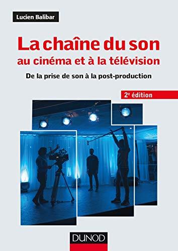 La chaîne du son au cinéma et à la télévision - 2e éd. - De la prise de son à la post-production par  Lucien Balibar
