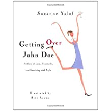 Getting Over John Doe: A Story Of Love, Heartache, And Surviving With Style by Suzanne Yalof (1999-01-20)
