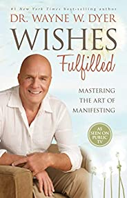 Wishes Fulfilled: Mastering the Art of Manifesting (English Edition)