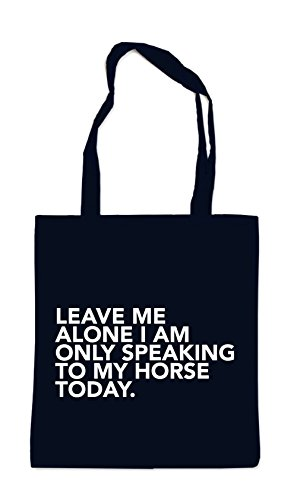 Leave Me Alone - Only Speaking To My Horse Sac Noir Certified Freak