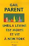 Sheila Levine est morte et vit à New York | Parent, Gail (1940-....,). Auteur