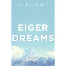 By Jon Krakauer - Eiger Dreams: Ventures among men and mountains (New Ed)