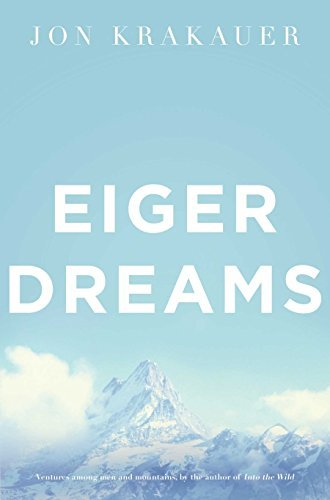 Eiger Dreams: Ventures Among Men and Mountains by Jon Krakauer(1998-03-06)