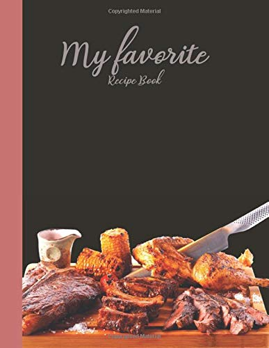 My Favorite Recipe Book: Recipe Journal, Notebook organizer to write your own recipes,The Personalized Recipe Journal Notebook Blog Recipes & Cook Book.