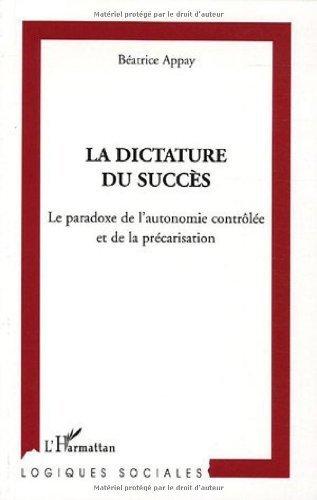 La dictature du succs : Le paradoxe de l'autonomie contrle et de la prcarisation de Batrice Appay (15 septembre 2005) Broch