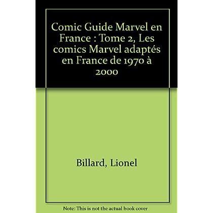 Comic Guide Marvel en France : Tome 2, Les comics Marvel adaptés en France de 1970 à 2000