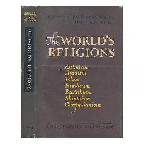 The world's religions : Animism, Judaism, Islam, Hinduism, Buddhism, Shinto, Confucianism