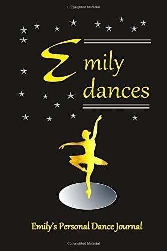 Emily Dances Emily's Personal Dance Journal: Emily's Personal Dance Journal (Personalised Dance Journal Book Series)