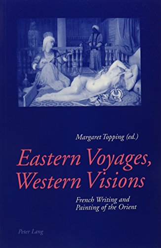 Eastern Voyages, Western Visions: French Writing and Painting of the Orient