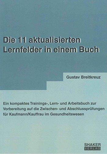 Die 11 aktualisierten Lernfelder in einem Buch: Ein kompaktes Trainings-, Lern- und Arbeitsbuch zur Vorbereitung auf die Zwischen- und Abschlussprüfungen für Kaufmann/Kauffrau im Gesundheitswesen