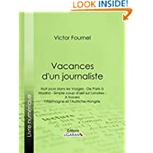 Vacances d'un journaliste: Huit jours dans les Vosges - De Paris à Madrid - Simple coup d'oeil sur Londres - A travers l'Allemagne et l'Autriche-Hongrie (French Edition)