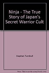 Ninja - The True Story of Japan's Secret Warrior Cult