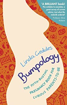 Bumpology: The myth-busting pregnancy book for curious parents-to-be by [Geddes, Linda]