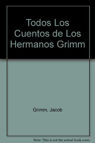 Todos Los Cuentos de Los Hermanos Grimm par Jacob Grimm