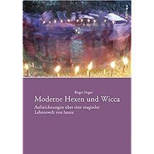 Moderne Hexen und Wicca: Aufzeichnungen über eine magische Lebenswelt von heute