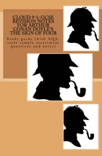 Cloud 9-1: GCSE REVISION NOTES FOR ARTHUR CONAN DOYLE'S THE SIGN OF FOUR: Study guide (with AQA-style sample assessment questions and notes)