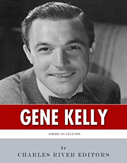 American Legends: The Life of Gene Kelly by [Charles River Editors]