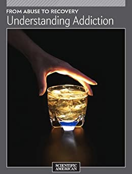 From Abuse to Recovery: Understanding Addiction von [Scientific American Editors]