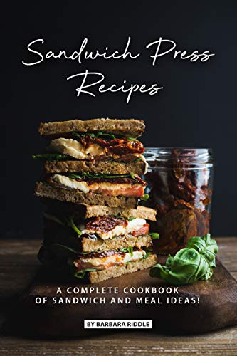 Sandwich Press Recipes: A Complete Cookbook of Sandwich and Meal Ideas! (English Edition) (Cookie Jam Kindle)