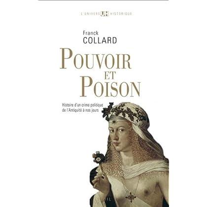 Pouvoir et poison : Histoire d'un crime politique de l'Antiquité à nos jours (L'Univers historique t. 1)