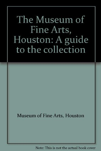 The Museum of Fine Arts, Houston: A guide to the collection