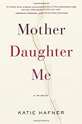 Mother Daughter Me: A Memoir by Katie Hafner (2013-07-02)