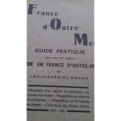 France d'outre mer. guide pratique pour ceux qui veulent vivre en France d'outre mer.