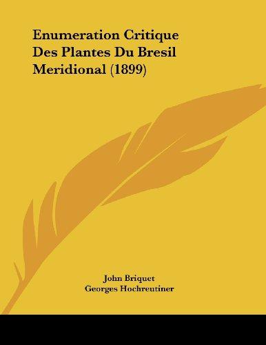 Enumeration Critique Des Plantes Du Bresil Meridional (1899)