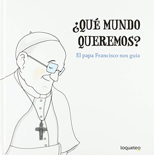 ¿Qué mundo queremos? El papa Francisco nos guía
